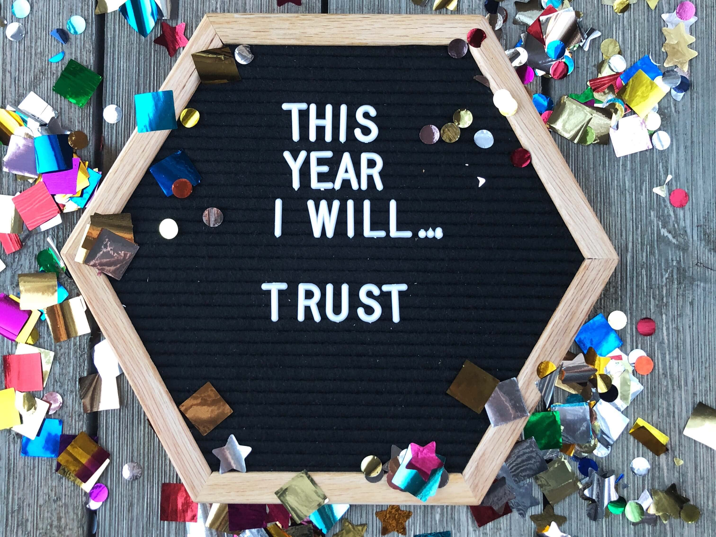 What is my one word instead of a new year's resolution this year? Trust.